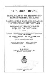 The Ohio River, Charts, Drawing, and Description of Features Affecting Navigation, War Dept. Rules and Regulations for the River and Its Tributaries: Nabigable Depths and Tables of Distances for Tributaries