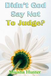 Didn't God Say Not To Judge?