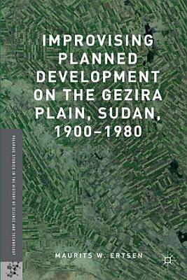 Improvising Planned Development on the Gezira Plain  Sudan  1900 1980 PDF