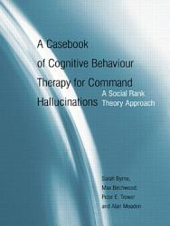 A Casebook Of Cognitive Behaviour Therapy For Command Hallucinations Book PDF