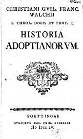 Christiani Guil. Franc. Walchii S. Theol. doct. ...Historia adoptianorum