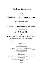 Lachesis Lapponica, Or, a Tour in Lapland: Now First Published from the Original Manuscript Journal of the Celebrated Linnaeus