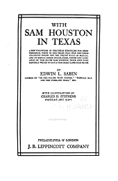 With Sam Houston in Texas: A Boy Volunteer in the Texas Struggles for Independence, when in the Years 1835-1836 the Texas Colonists Threw Off the Unjust Rule of Mexico, and by Heroic Deeds Established, Under the Guidance of the Bluff Sam Houston, Their Own Free Republic which To-day is the Great Lone Star State