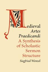 Medieval 'Artes Praedicandi': A Synthesis of Scholastic Sermon Structure