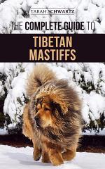 The Complete Guide to the Tibetan Mastiff