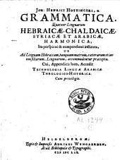 Joh. Henrici Hottingeri Grammatica Quatuor Linguarum Hebraicae, Chaldaicae, Syriacae Et Arabicae Harmonica: Ita perspicuè & compendiosè instituta Ut Ad Linguam Hebraicam, tanquam matrem caeterarum etiam, consiliarum, Linguarum, accomodentur praecepta. Cui, Appendicis loco, Accedit Technologia Linguae Arabicae Theologico-Historica