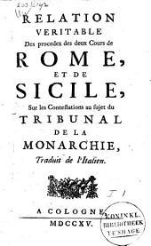 Relation véritable des procédez des deux Cours de Rome et de Sicile, sur les contestations au sujet du tribunal de la monarchie