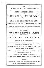 The Countess of Blessington's True Interpreter of Dreams, Visions, and Omens of the Wedding Day, Etc. [In Prose and Verse.]