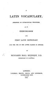 A Latin Vocabulary, arranged on etymological principles, as an Exercise Book and first Latin Dictionary