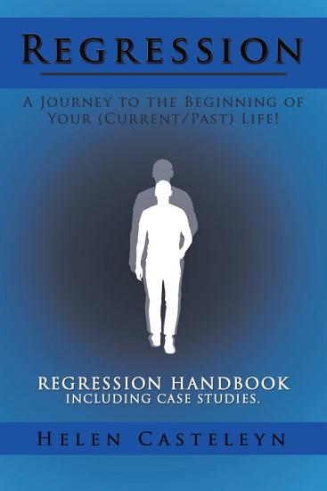 Regression  a Journey to the Beginning of Your  Current Past  Life  PDF