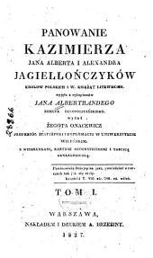 Panowanie Kazimierza, Jana Alberta i Alexandra Jagiellończyków, królów polskich i w. książąt litewskich: Tomy 1-2