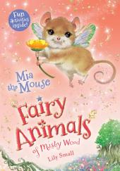 Mia the Mouse: Fairy Animals of Misty Wood