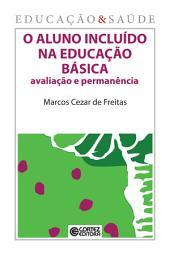 O aluno incluído na educação básica: Avaliação e permanência