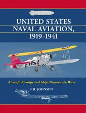 United States Naval Aviation, 1919–1941: Aircraft, Airships and Ships Between the Wars