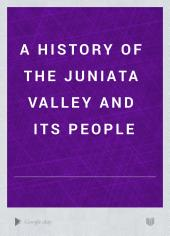 A History of the Juniata Valley and Its People: Volume 1