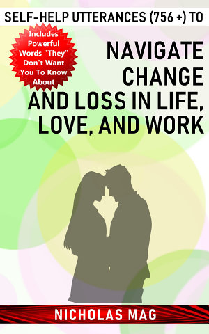 Self help Utterances  756    to Navigate Change and Loss in Life  Love  and Work