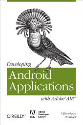 Developing Android Applications with Adobe AIR: An ActionScript Developer's Guide to Building Android Applications