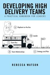 Developing High Delivery Teams: A Practical Handbook For Leaders
