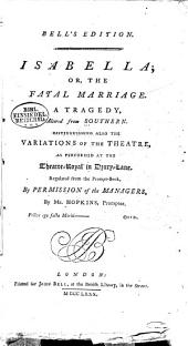 Isabella; Or, The Fatal Marriage: A Tragedy. Altered from Southern [sic] Distinguishing Also the Variations of the Theatre. As Performed at the Theatre-Royal in Drury-Lane
