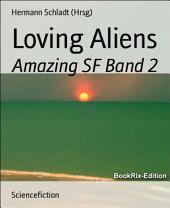 Loving Aliens: Amazing SF, Band 2