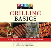 Knack Grilling Basics: A Step-by-Step Guide to Delicious Recipes