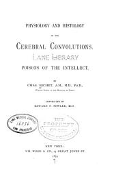 Physiology and Histology of the Cerebral Convolutions: Also, Poisons of the Intellect