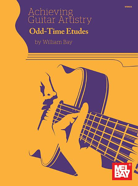 Achieving Guitar Artistry   Odd Time Etudes