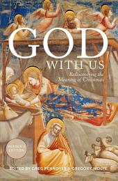 God With Us : God With Us: Rediscovering the Meaning of Christmas (Reader's Edition)