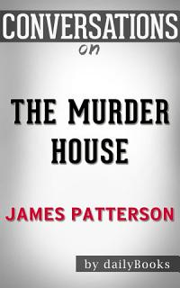 The Murder House  A Novel By James Patterson   Conversation Starters Book