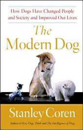 The Modern Dog: A Joyful Exploration of How We Live with Dogs Today