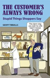 The Customer's Always Wrong: Stupid Things Shoppers Say