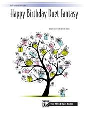 Happy Birthday Duet Fantasy: Early Advanced Piano Duet (1 Piano, 4 Hands)