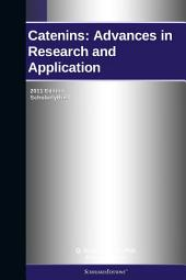 Catenins: Advances in Research and Application: 2011 Edition: ScholarlyBrief