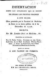 Disertacion sobre las utilidades que se siguen de criar las propias madres á sus hijos : obra premiada por la Facultad de Medicina de Paris en su junta pública de 9 de diciembre de 1779