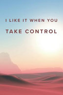 I Like It When You Take Control