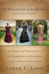The Whispers on the Moors Collection: The Heiress of Winterwood, The Headmistress of Rosemere, A Lady at Willowgrove Hall
