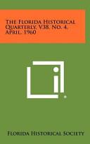 The Florida Historical Quarterly  V38  No  4  April 1960 PDF