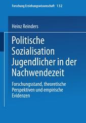 Politische Sozialisation Jugendlicher in der Nachwendezeit: Forschungsstand, theoretische Perspektiven und empirische Evidenzen