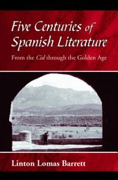 Five Centuries of Spanish Literature: From the Cid through the Golden Age