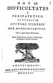 Novae Difficultates à Peripatetico propositae autori Itineris per mundum Cartesii