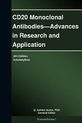 CD20 Monoclonal Antibodies—Advances in Research and Application: 2013 Edition: ScholarlyBrief