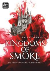 Kingdoms of Smoke     Die Verschw  rung von Brigant PDF