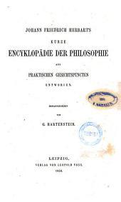 Johann Friedrich Herbart's Sammtliche Werke herausgegeben von G. Hartenstein: Johann Friedrich Herbart's Kurze Encyklopadie der Philosophie aus Praktischen Gesichtspuncten Entworfen, Band 2