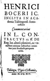 Henrici Boceri Commentarius in L. Contractus 23 ff. de Reg. Iur. altera pleniori, ac venustiori editione instructus: omnibus iuris studiosis perquam utilis