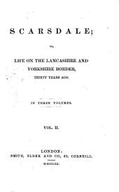 Scarsdale, Or, Life on the Lancashire and Yorkshire Border, Thirty Years Ago: Volume 2