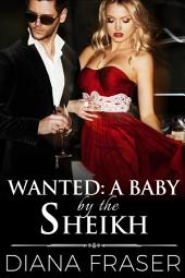 Wanted: A Baby by the Sheikh: Book 6, Desert Kings