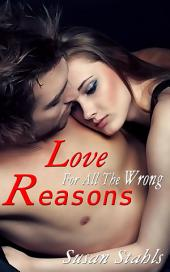 Love For All The Wrong Reasons : Erotic Romance: (Adults Only Erotica)