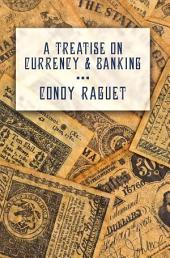A Treatise on Currency and Banking