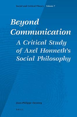 Beyond Communication  A Critical Study of Axel Honneth s Social Philosophy PDF