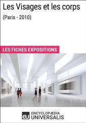 Les Visages et les corps (Paris - 2010): Les Fiches Exposition d'Universalis